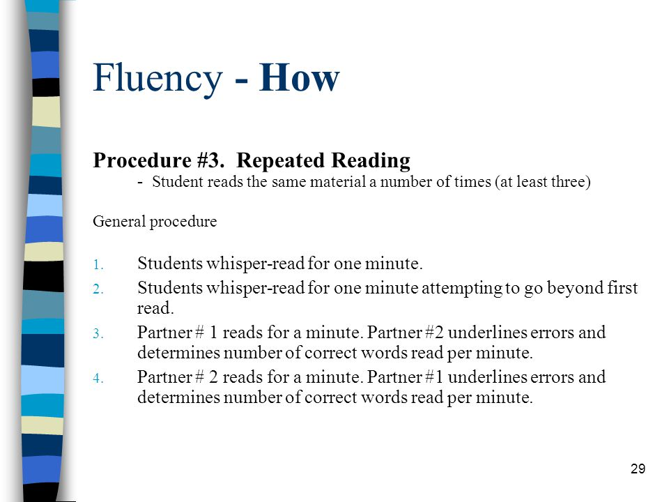 Fluency - How Procedure #3. Repeated Reading - Student reads the same material a number of times (at least three)