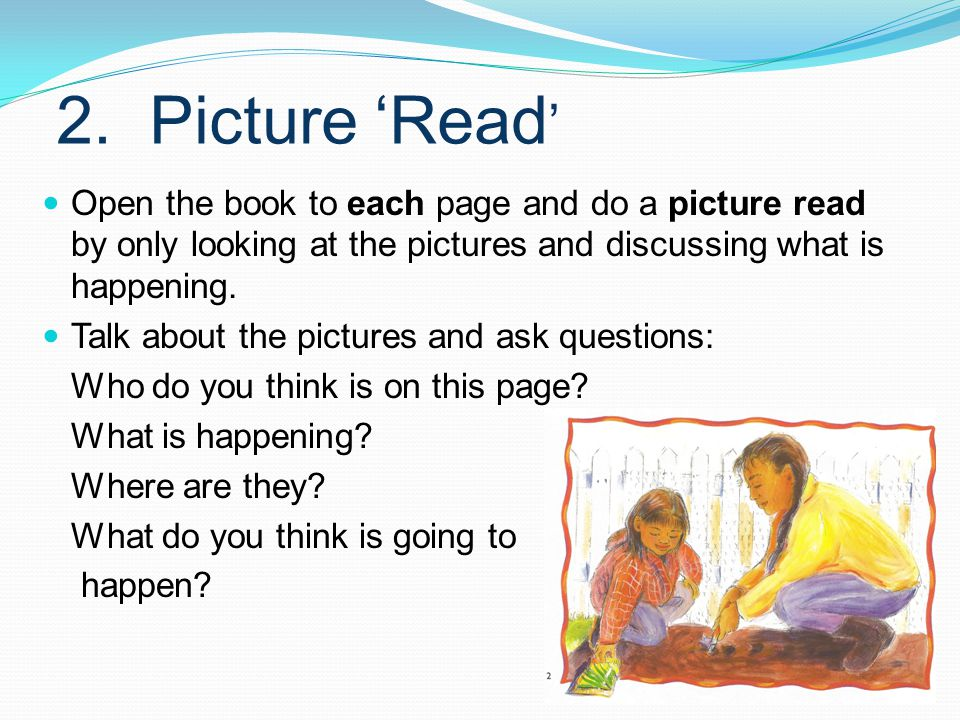2. Picture 'Read' Open the book to each page and do a picture read by only looking at the pictures and discussing what is happening.