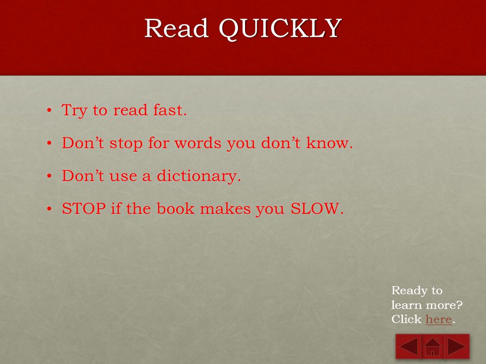 Read QUICKLY Try to read fast. Don't stop for words you don't know.