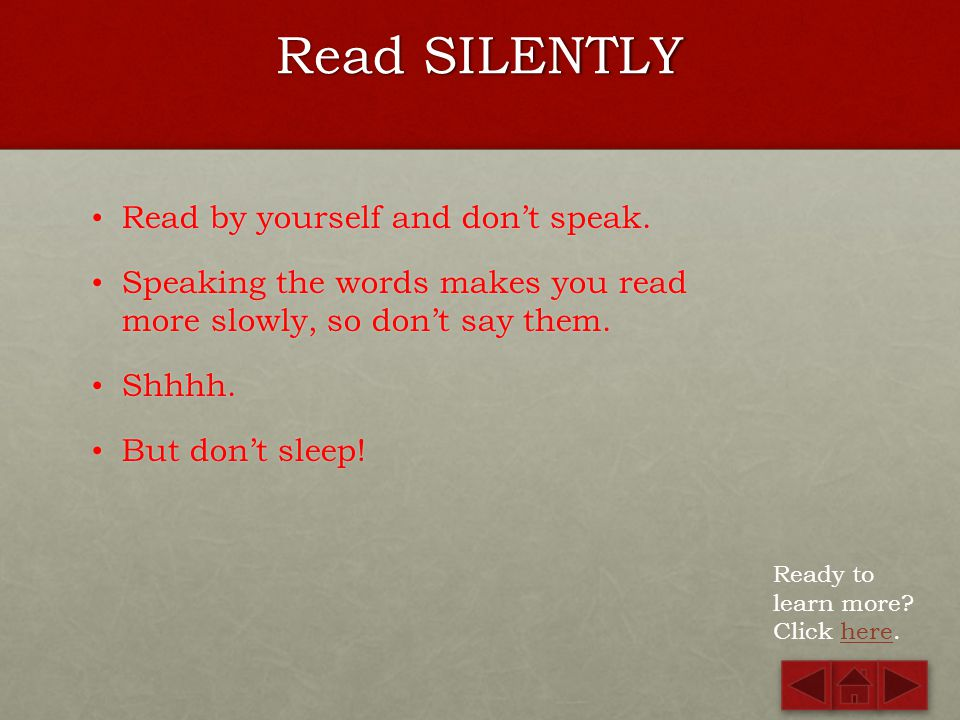 Read SILENTLY Read by yourself and don't speak.