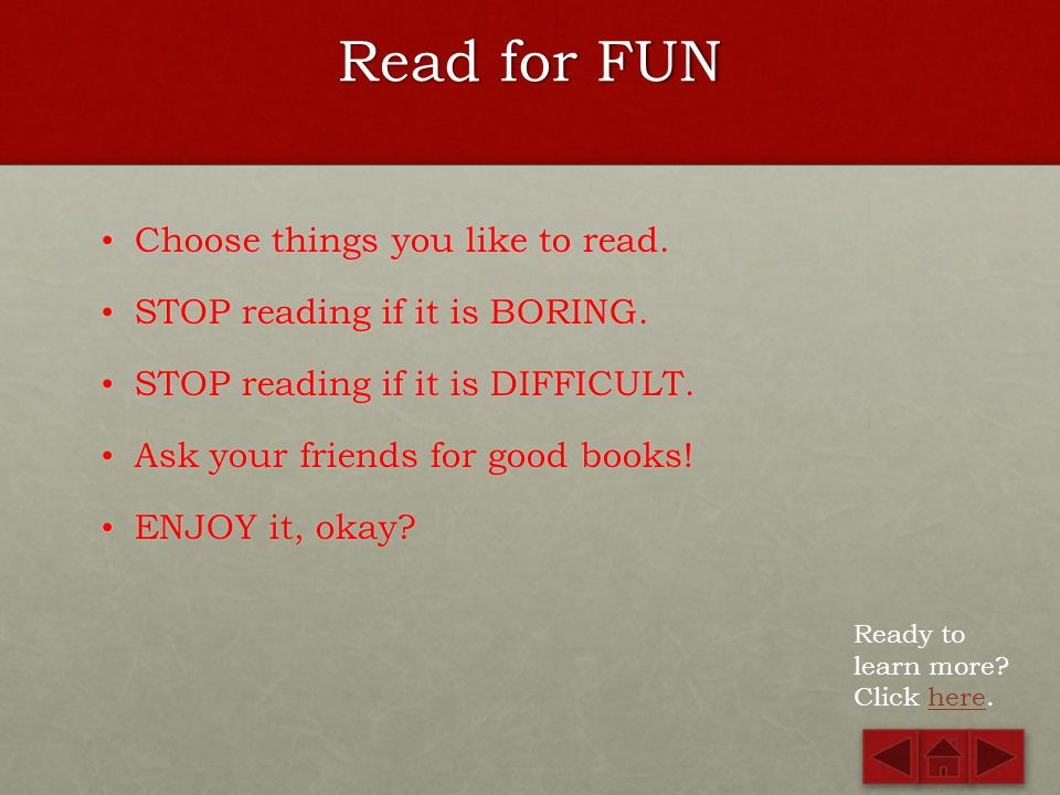 Read for FUN Choose things you like to read.