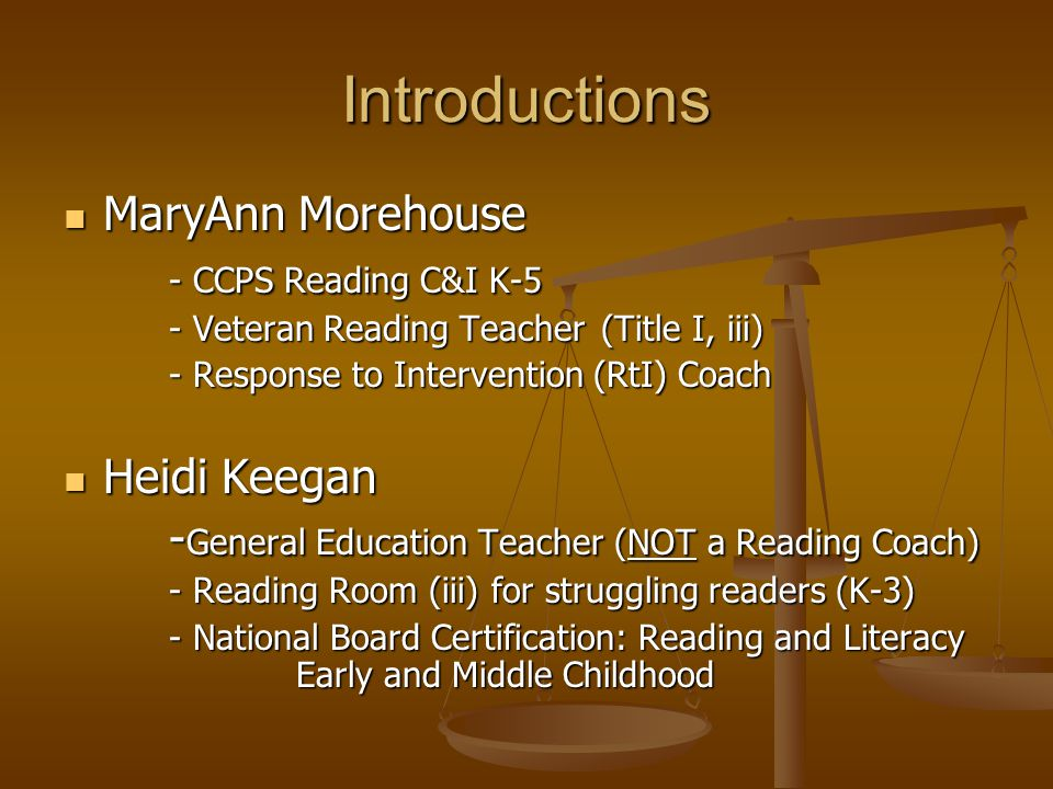 Introductions MaryAnn Morehouse - CCPS Reading C&I K-5 Heidi Keegan