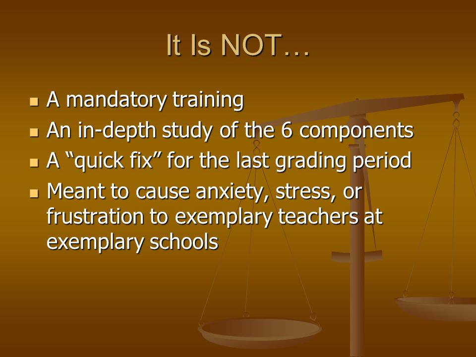 It Is NOT… A mandatory training An in-depth study of the 6 components