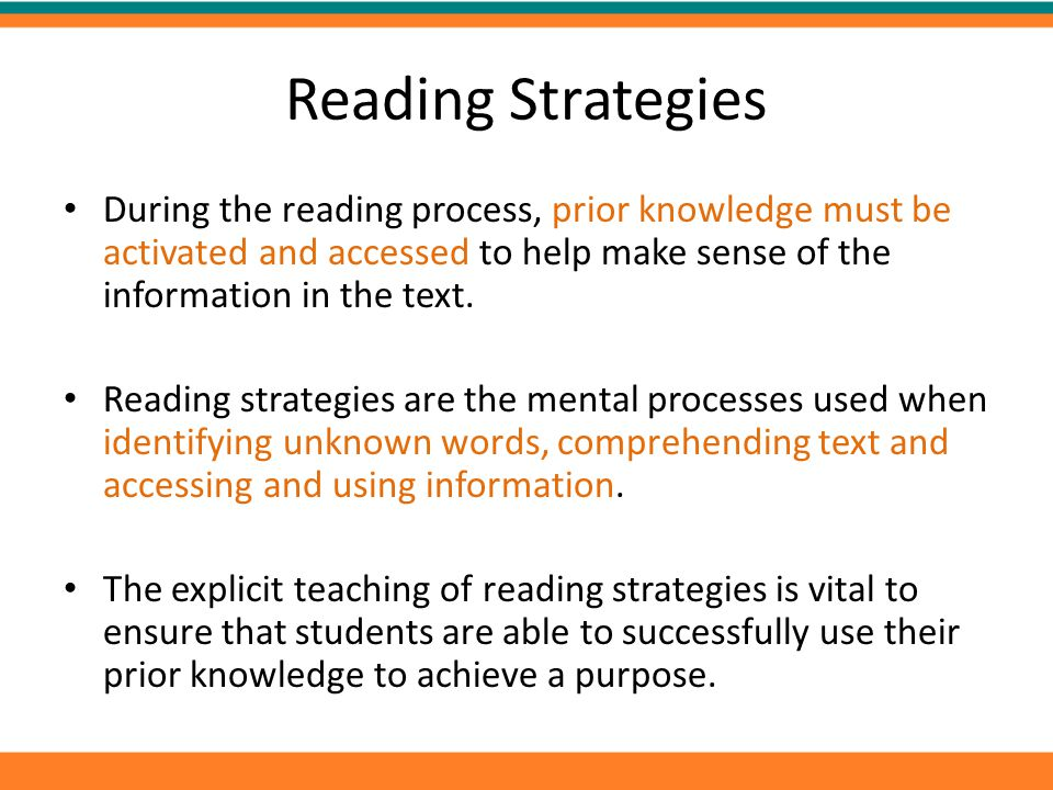 Reading Strategies During the reading process, prior knowledge must be activated and accessed to help make sense of the information in the text.