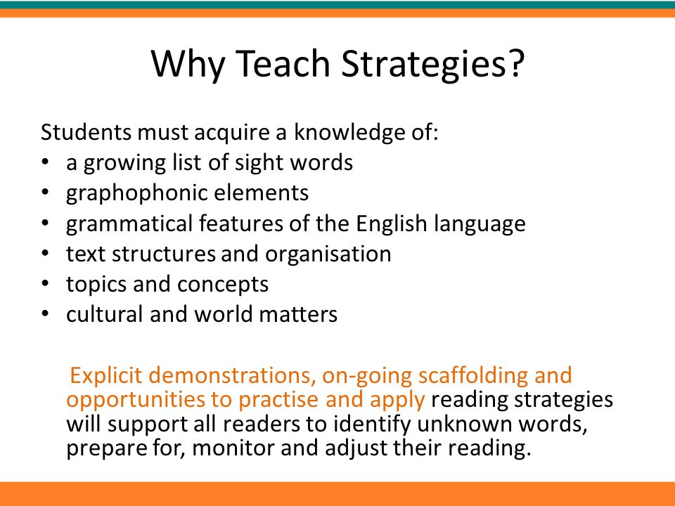 Why Teach Strategies Students must acquire a knowledge of: