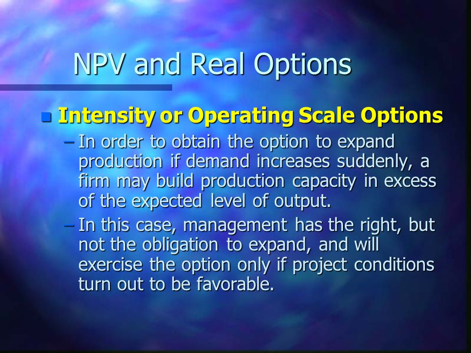 NPV and Real Options Intensity or Operating Scale Options