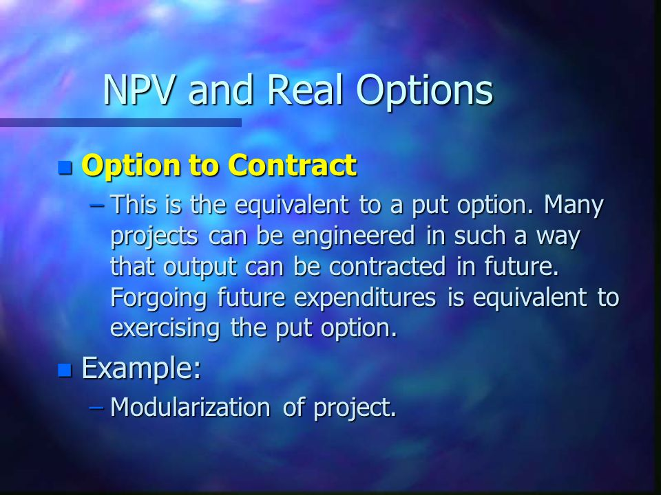 NPV and Real Options Option to Contract Example: