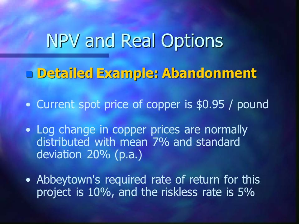NPV and Real Options Detailed Example: Abandonment