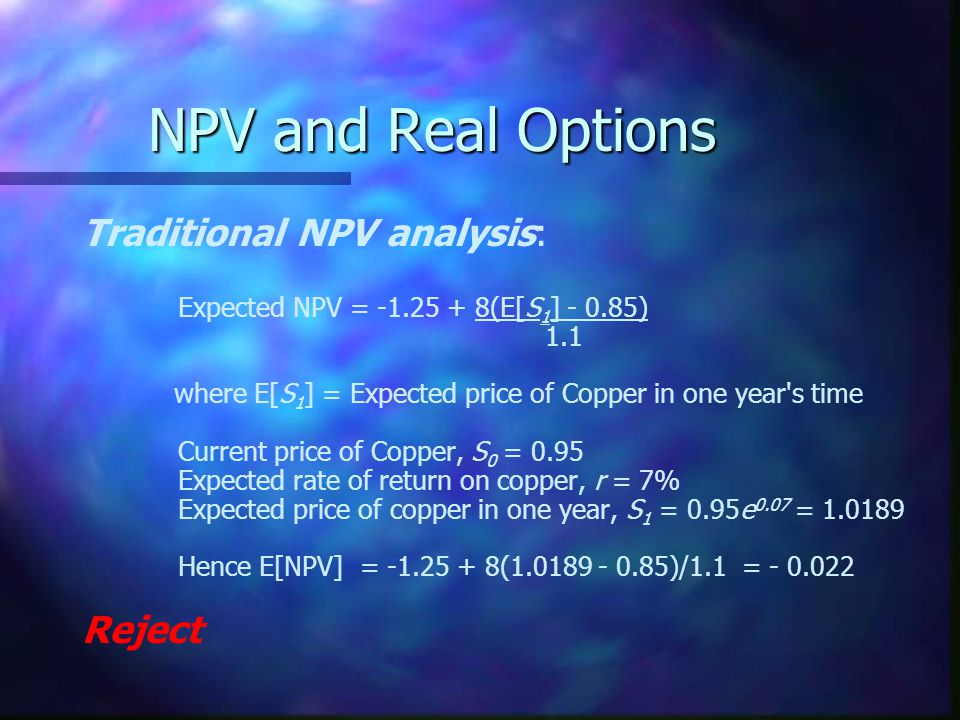 NPV and Real Options Traditional NPV analysis: Reject
