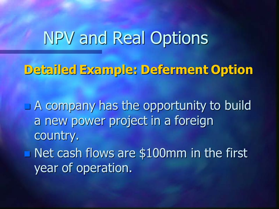 NPV and Real Options Detailed Example: Deferment Option
