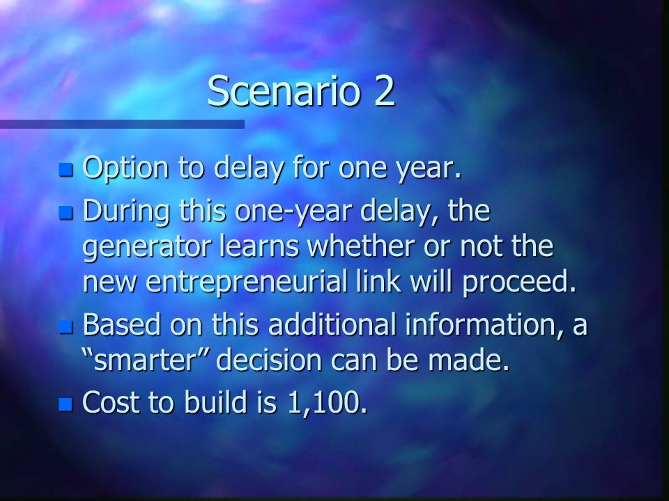Scenario 2 Option to delay for one year.