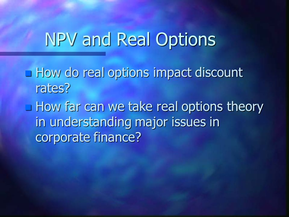 NPV and Real Options How do real options impact discount rates