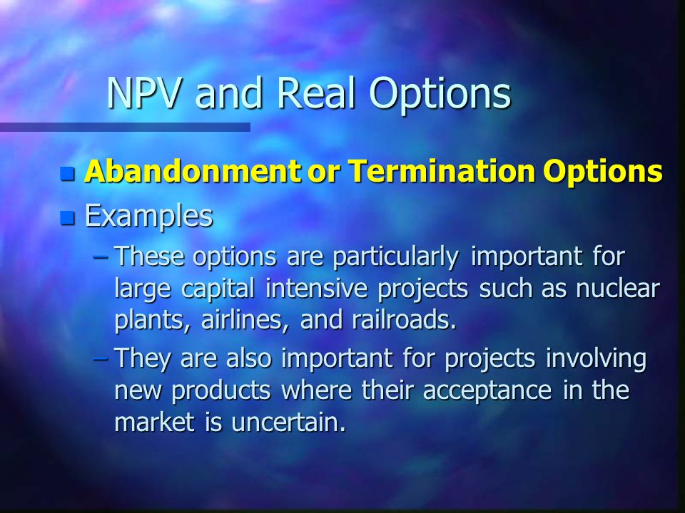 NPV and Real Options Abandonment or Termination Options Examples