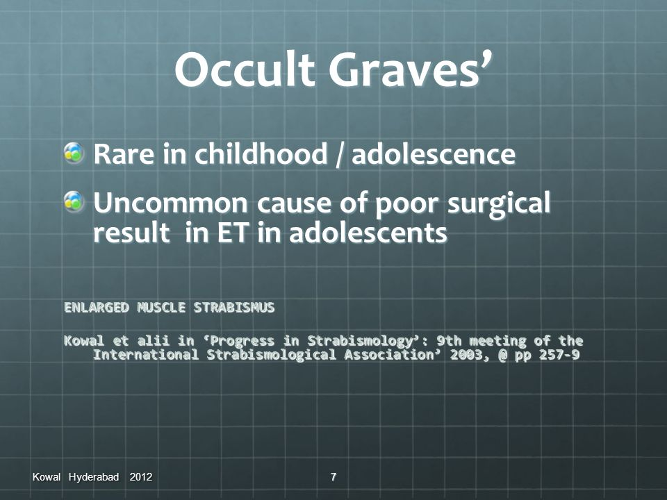 Occult Graves' Rare in childhood / adolescence