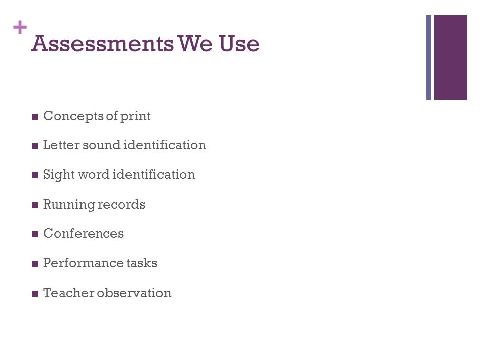 Assessments We Use Concepts of print Letter sound identification