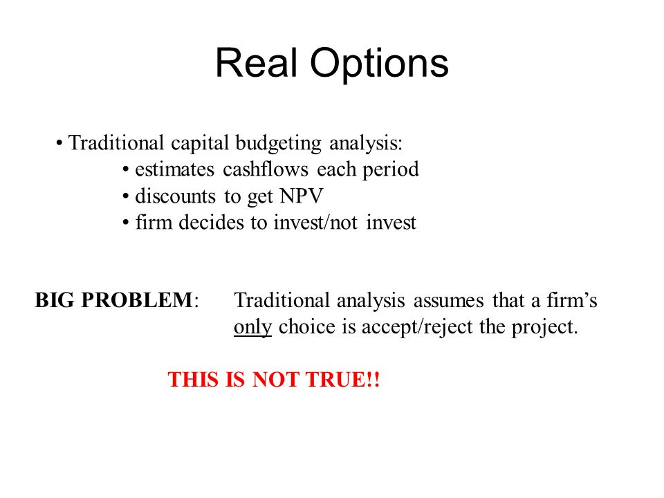Real Options Traditional capital budgeting analysis: