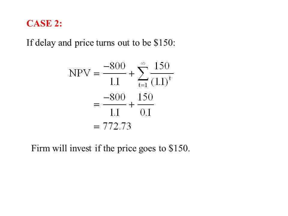 CASE 2: If delay and price turns out to be $150: Firm will invest if the price goes to $150.