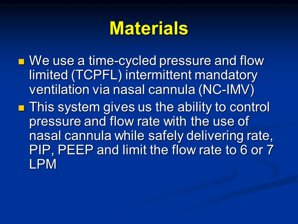 Materials We use a time-cycled pressure and flow limited (TCPFL) intermittent mandatory ventilation via nasal cannula (NC-IMV)