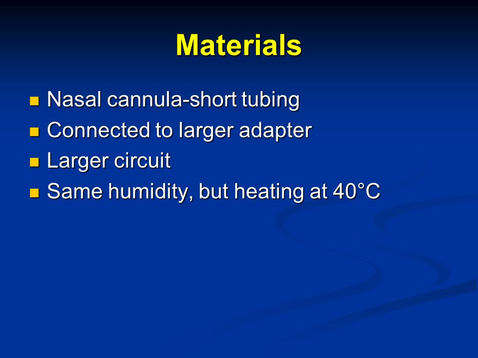 Materials Nasal cannula-short tubing Connected to larger adapter