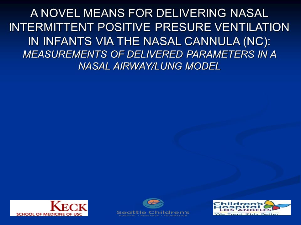 A NOVEL MEANS FOR DELIVERING NASAL INTERMITTENT POSITIVE PRESURE VENTILATION IN INFANTS VIA THE NASAL CANNULA (NC): MEASUREMENTS OF DELIVERED PARAMETERS IN A NASAL AIRWAY/LUNG MODEL