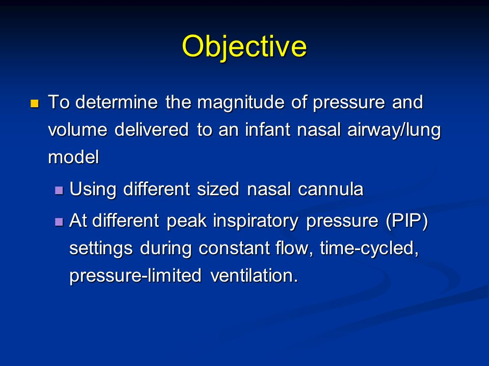 Objective To determine the magnitude of pressure and volume delivered to an infant nasal airway/lung model.