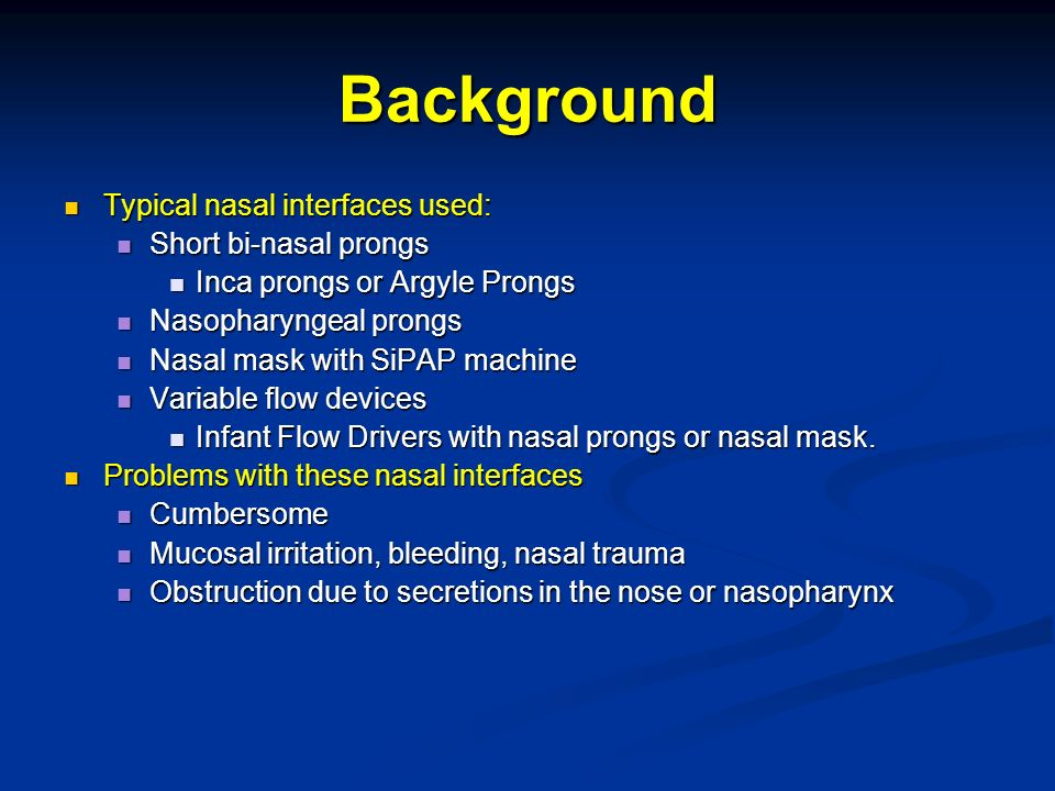 Background Typical nasal interfaces used: Short bi-nasal prongs