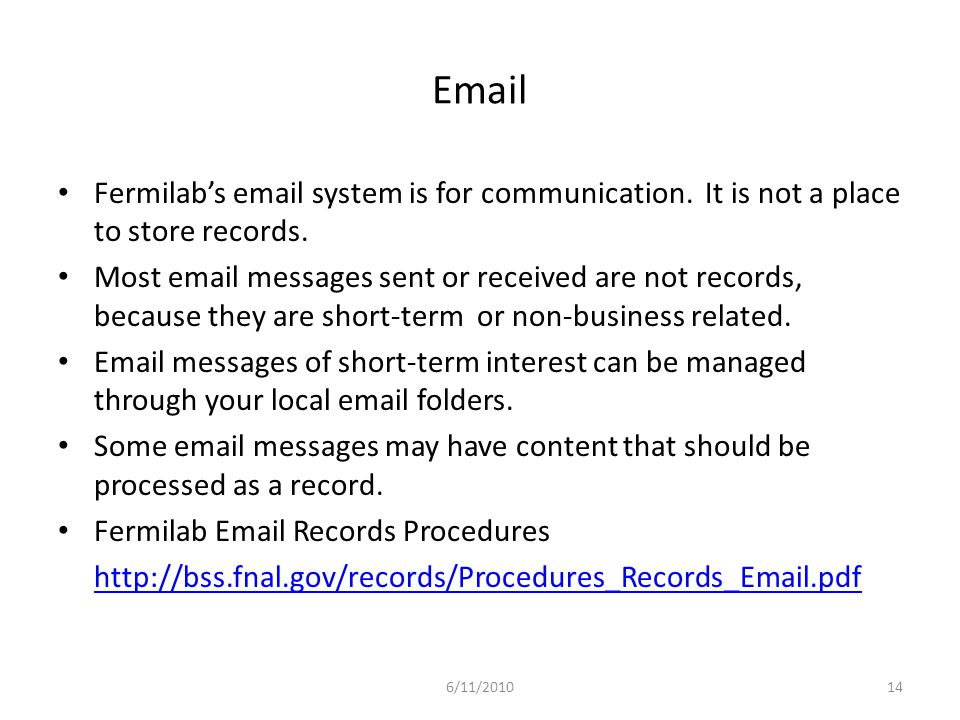 Email Fermilab's email system is for communication. It is not a place to store records.