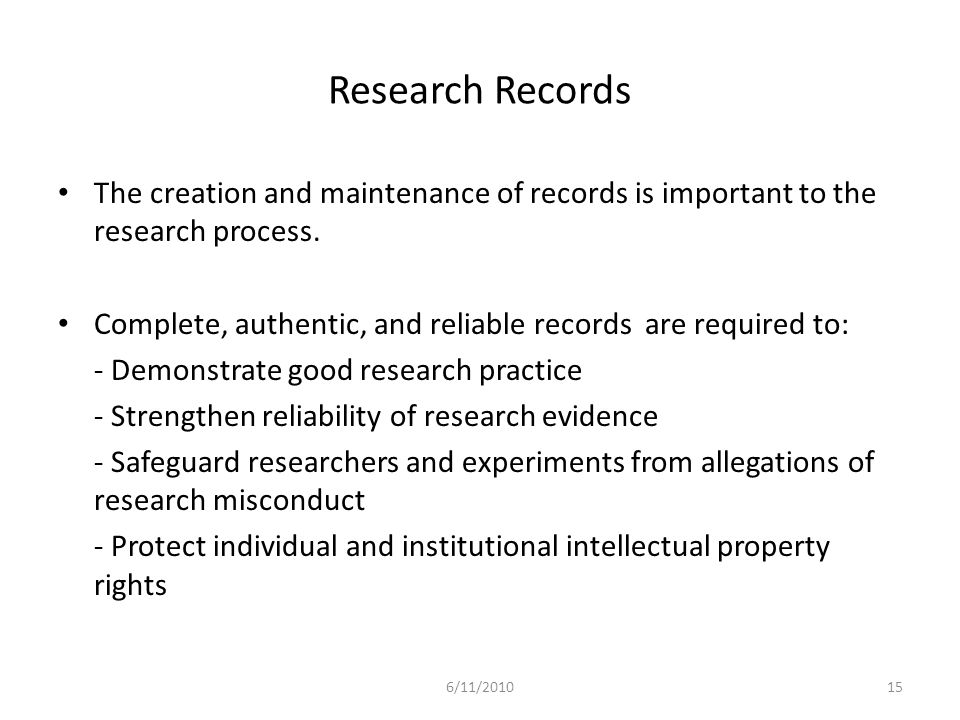 Research Records The creation and maintenance of records is important to the research process.