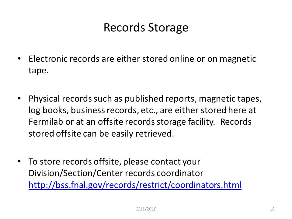 Records Storage Electronic records are either stored online or on magnetic tape.