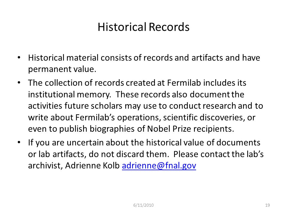 Historical Records Historical material consists of records and artifacts and have permanent value.