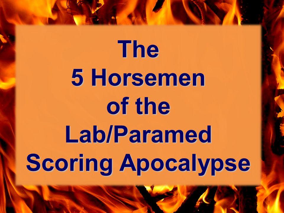The 5 Horsemen of the Lab/Paramed Scoring Apocalypse