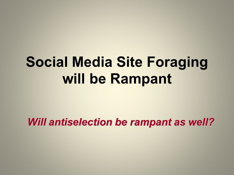 Social Media Site Foraging will be Rampant