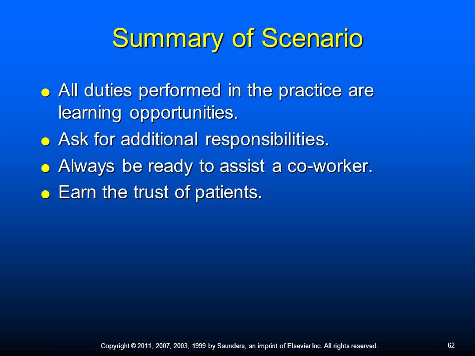 Summary of Scenario All duties performed in the practice are learning opportunities. Ask for additional responsibilities.