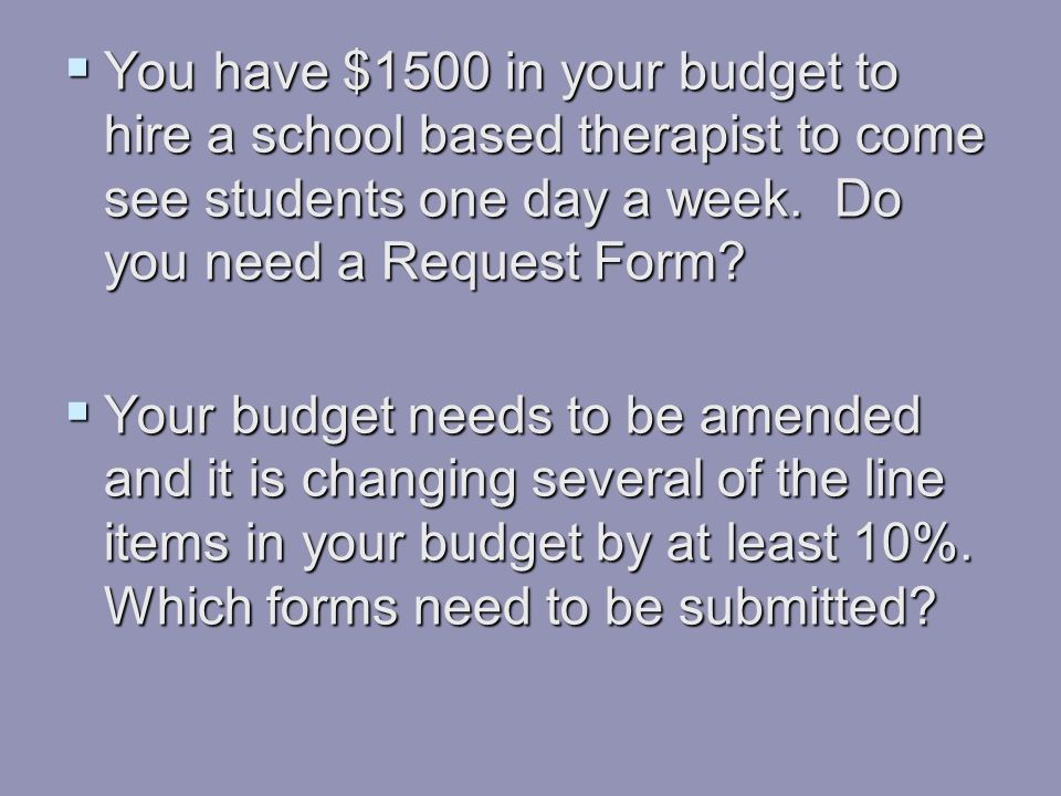 You have $1500 in your budget to hire a school based therapist to come see students one day a week. Do you need a Request Form