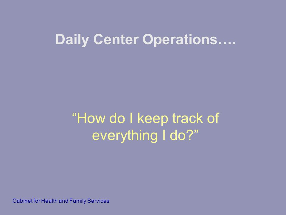 Daily Center Operations….