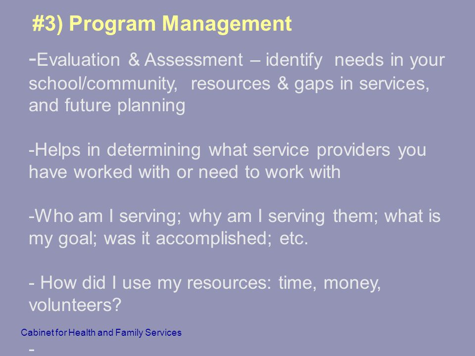 #3) Program Management -Evaluation & Assessment – identify needs in your school/community, resources & gaps in services, and future planning.