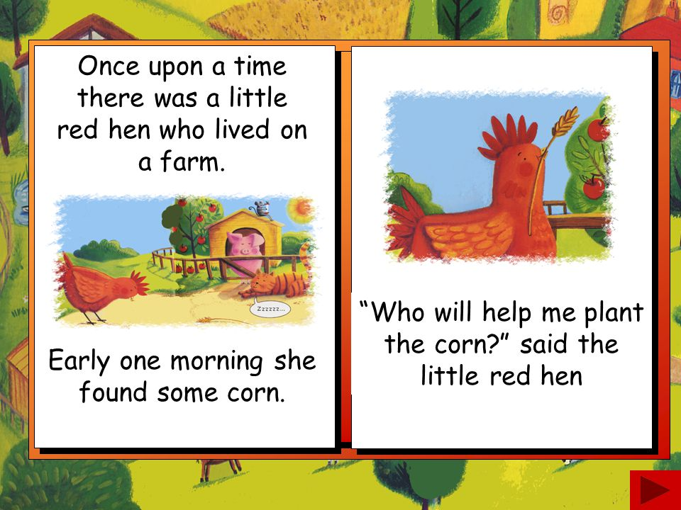 Once upon a time there was a little red hen who lived on a farm.