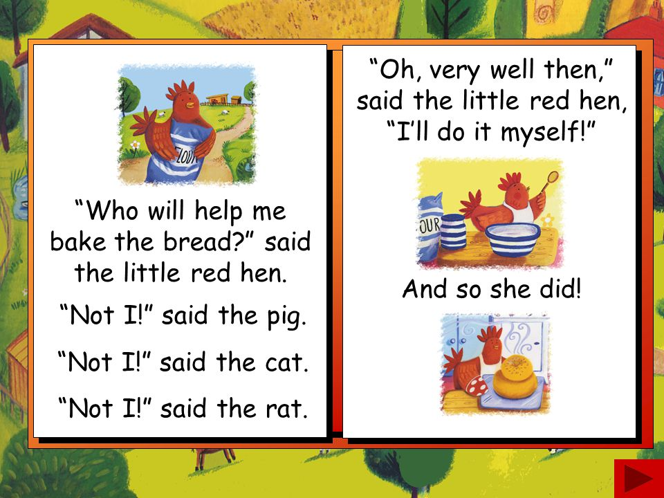Oh, very well then, said the little red hen, I'll do it myself!