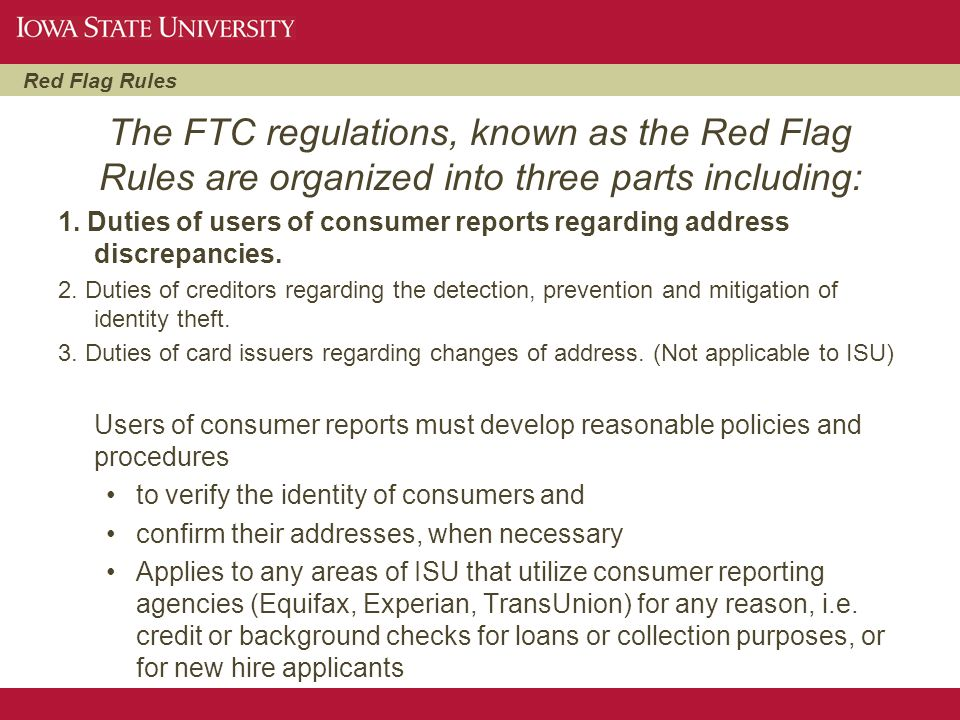 The FTC regulations, known as the Red Flag Rules are organized into three parts including: