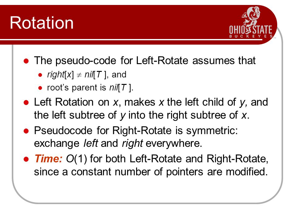 Rotation The pseudo-code for Left-Rotate assumes that