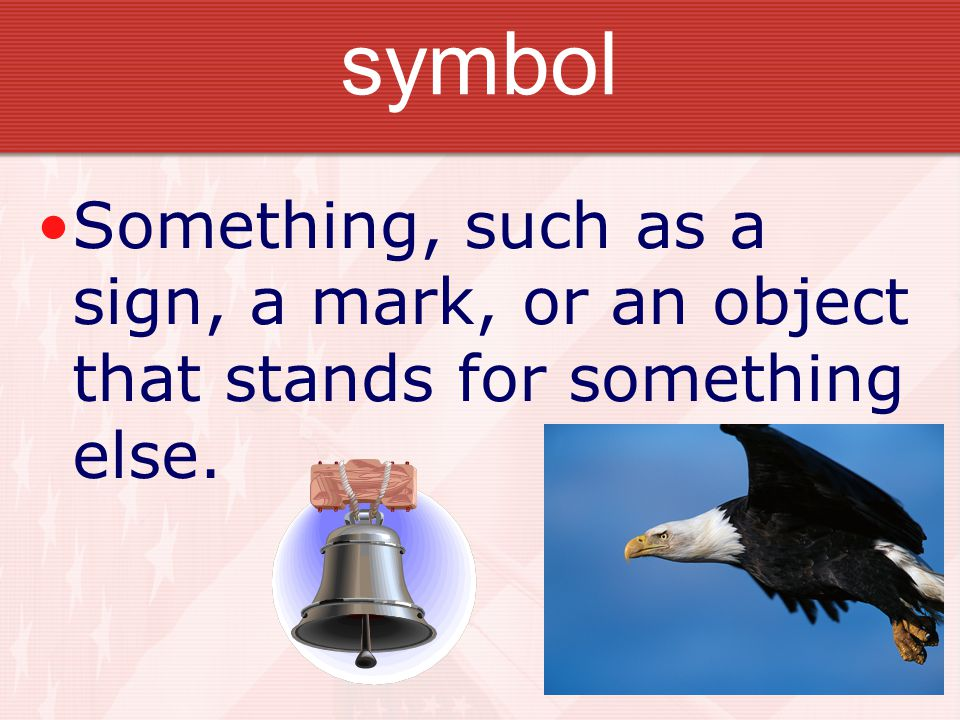 symbol Something, such as a sign, a mark, or an object that stands for something else.