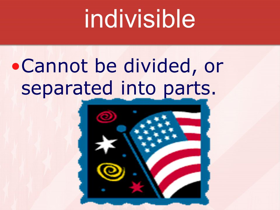 indivisible Cannot be divided, or separated into parts.