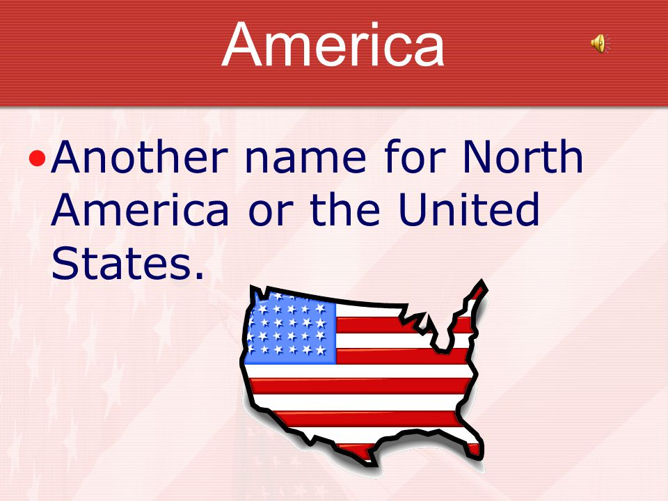 America Another name for North America or the United States.