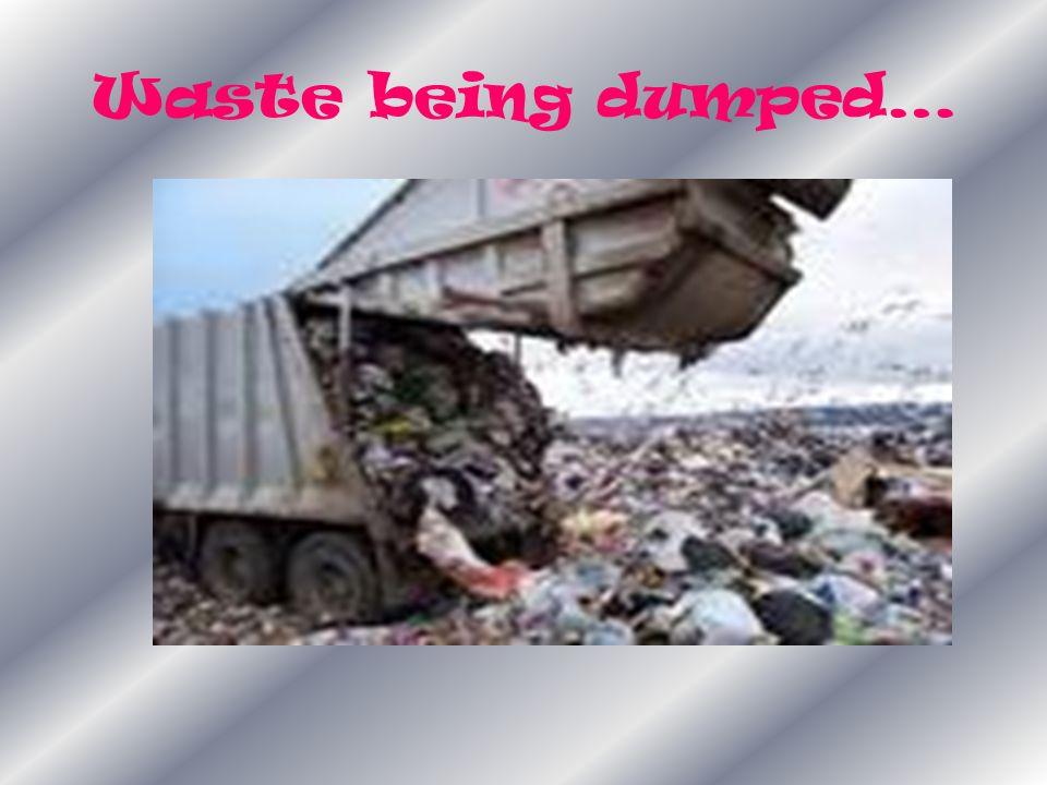 Waste being dumped…