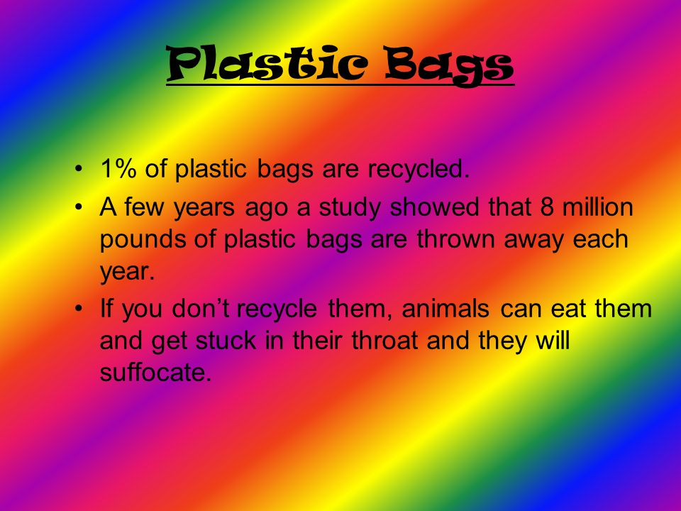 Plastic Bags 1% of plastic bags are recycled.