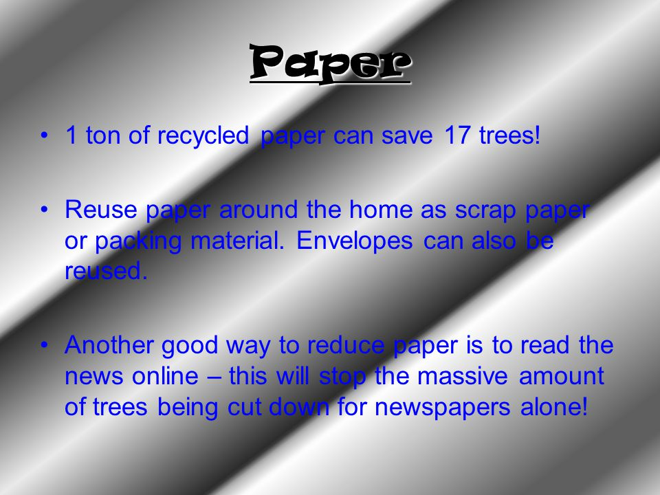 Paper 1 ton of recycled paper can save 17 trees!