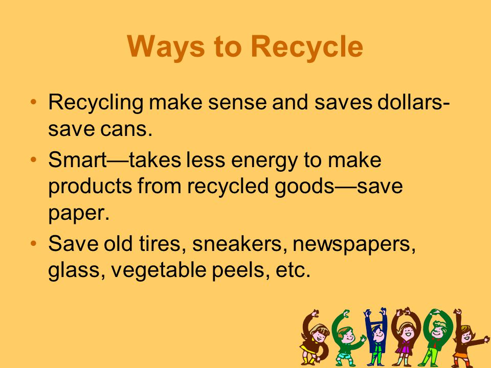 Ways to Recycle Recycling make sense and saves dollars-save cans.