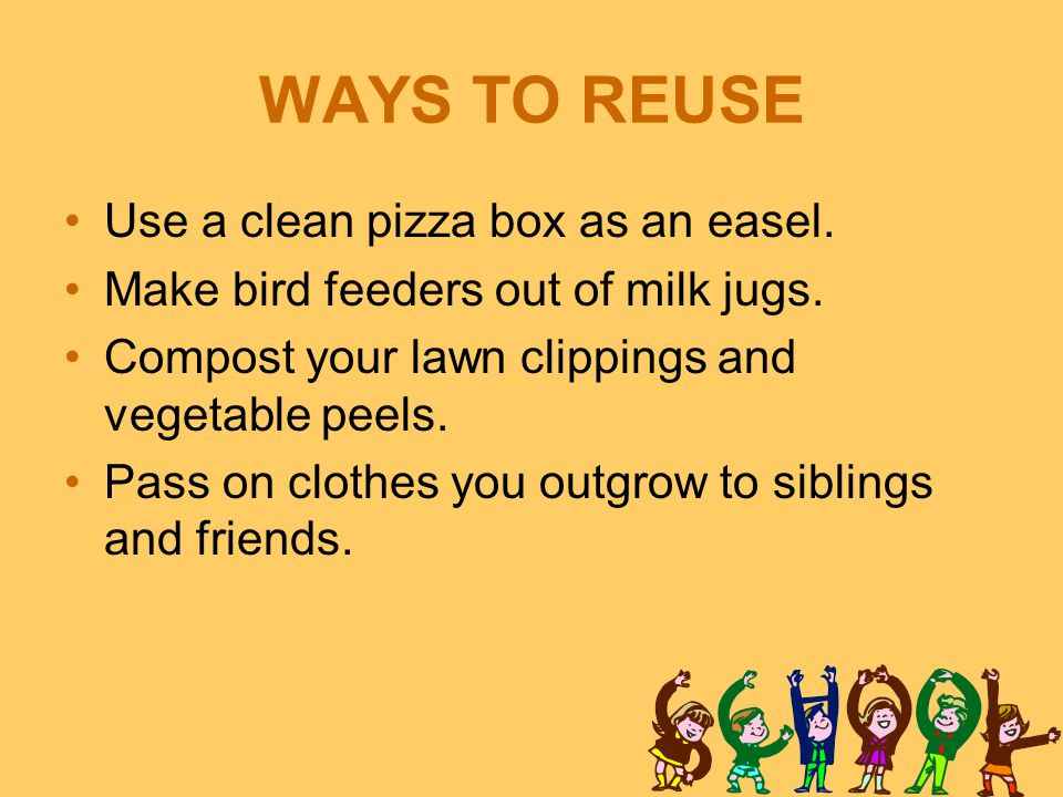 WAYS TO REUSE Use a clean pizza box as an easel.
