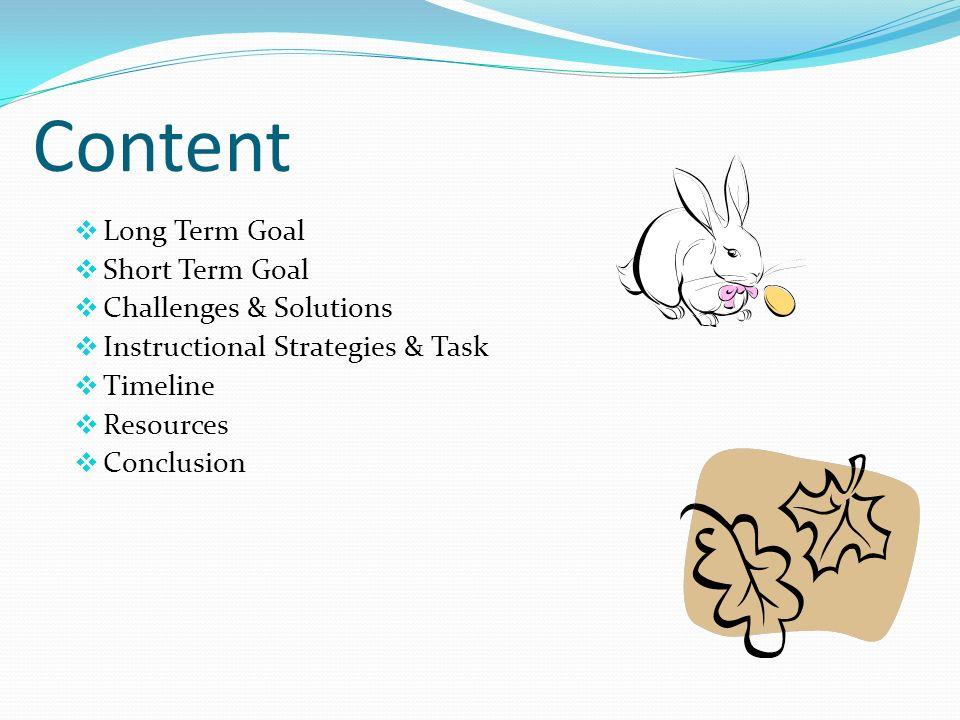 Content Long Term Goal Short Term Goal Challenges & Solutions