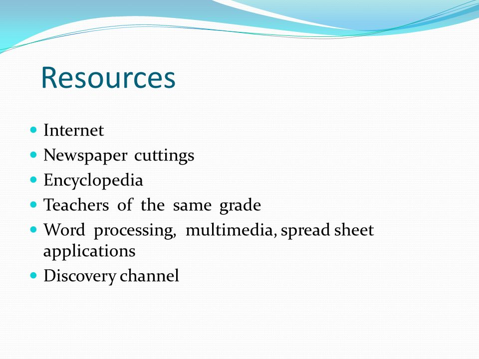 Resources Internet Newspaper cuttings Encyclopedia